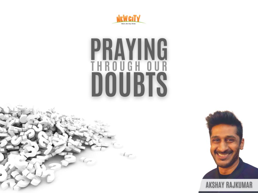 Praying Through Our Doubts - Akshay Rajkumar Image